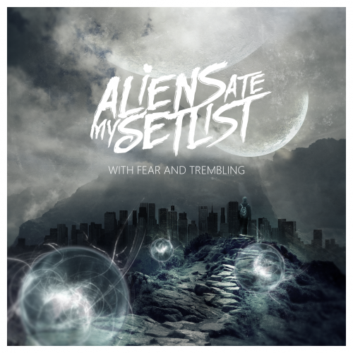 Aliens Ate My Setlist: With Fear And Trembling (CD Artwork)